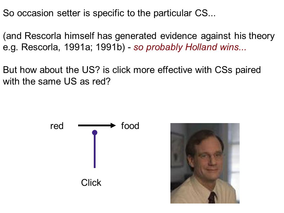 So occasion setter is specific to the particular CS... (and Rescorla himself has generated evidence against his theory e.g. Rescorla, 1991a; 1991b) -