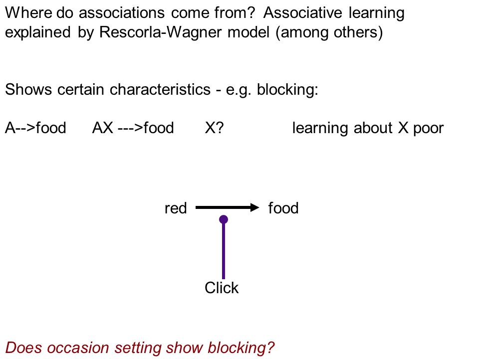 Where do associations come from? Associative learning explained by Rescorla-Wagner model (among others) Shows certain characteristics - e.g. blocking: