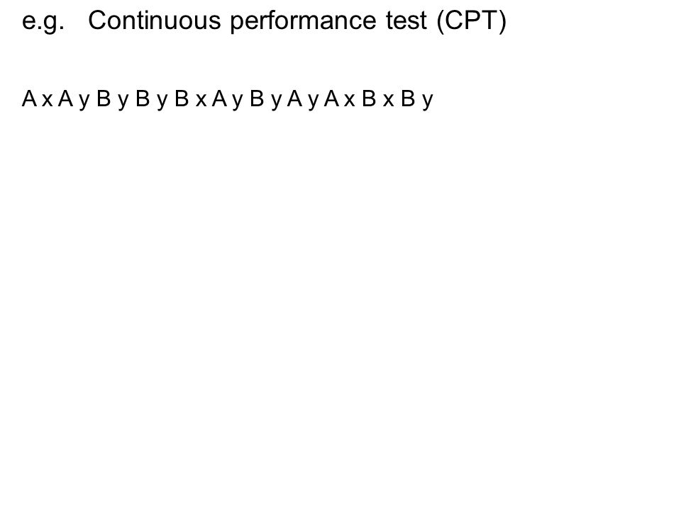 e.g. Continuous performance test (CPT) A x A y B y B y B x A y B y A y A x B x B y