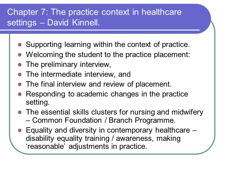 Chapter 7: The practice context in healthcare settings – David Kinnell. Supporting learning within the context of practice. Welcoming the student to t