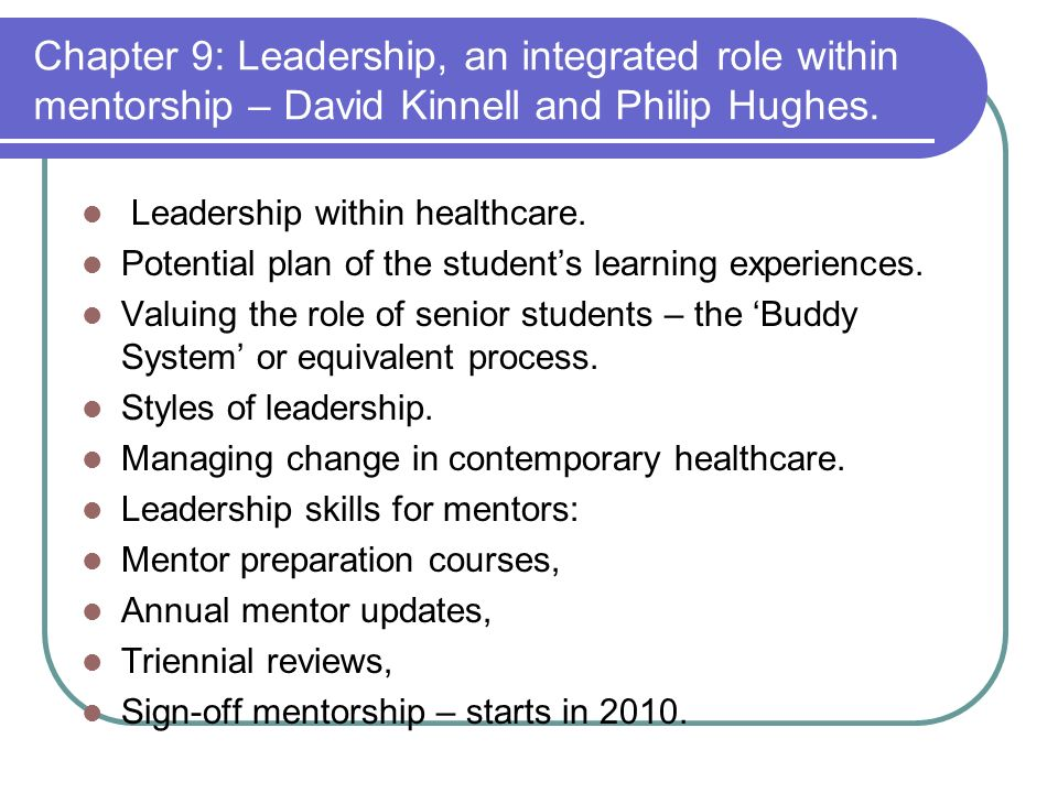 Chapter 9: Leadership, an integrated role within mentorship – David Kinnell and Philip Hughes. Leadership within healthcare. Potential plan of the stu