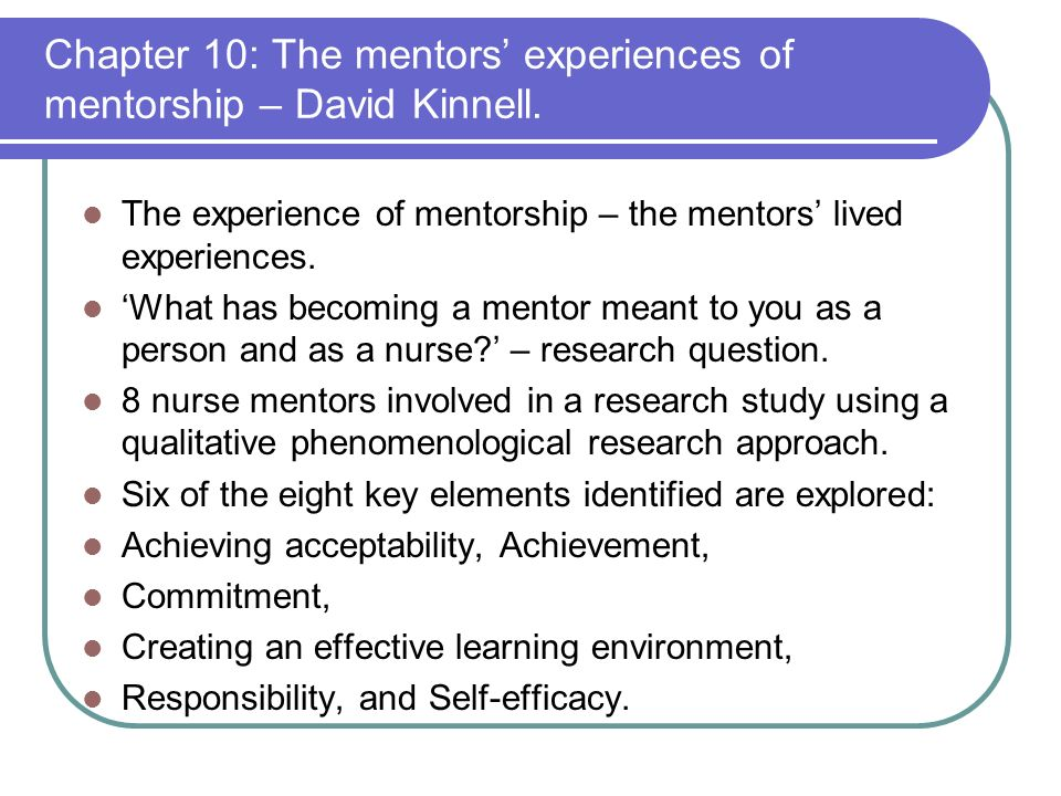 Chapter 10: The mentors experiences of mentorship – David Kinnell. The experience of mentorship – the mentors lived experiences. What has becoming a m