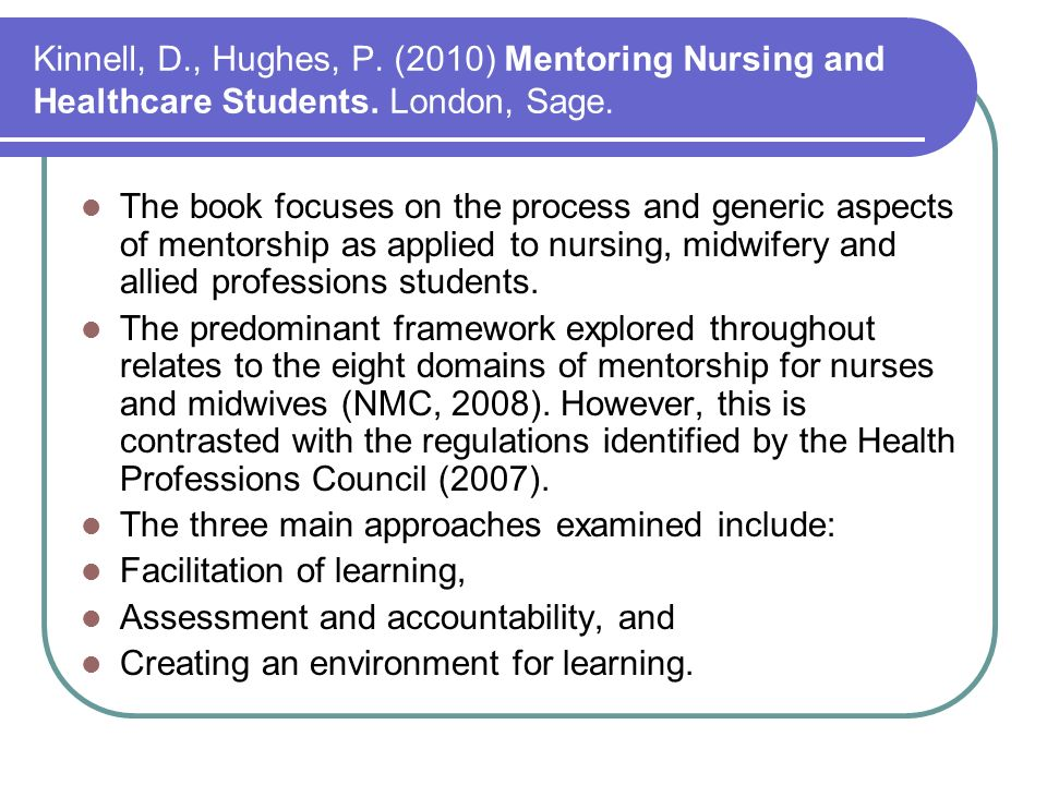Kinnell, D., Hughes, P. (2010) Mentoring Nursing and Healthcare Students.
