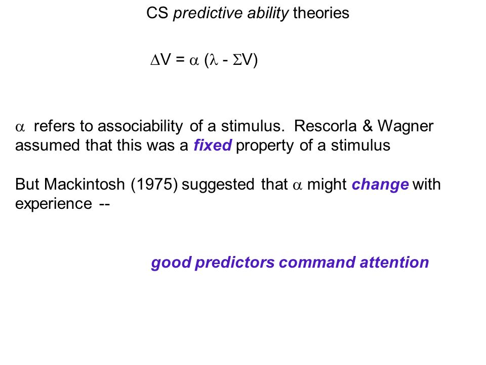CS predictive ability theories V = ( - V) refers to associability of a stimulus.