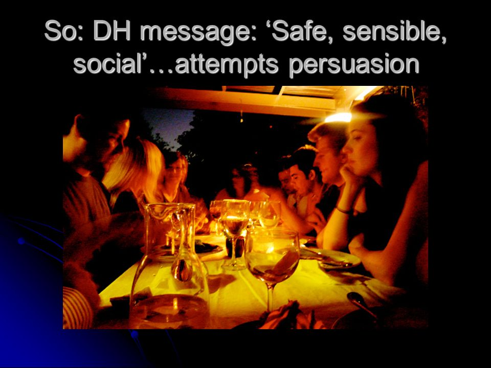 So: DH message: Safe, sensible, social…attempts persuasion