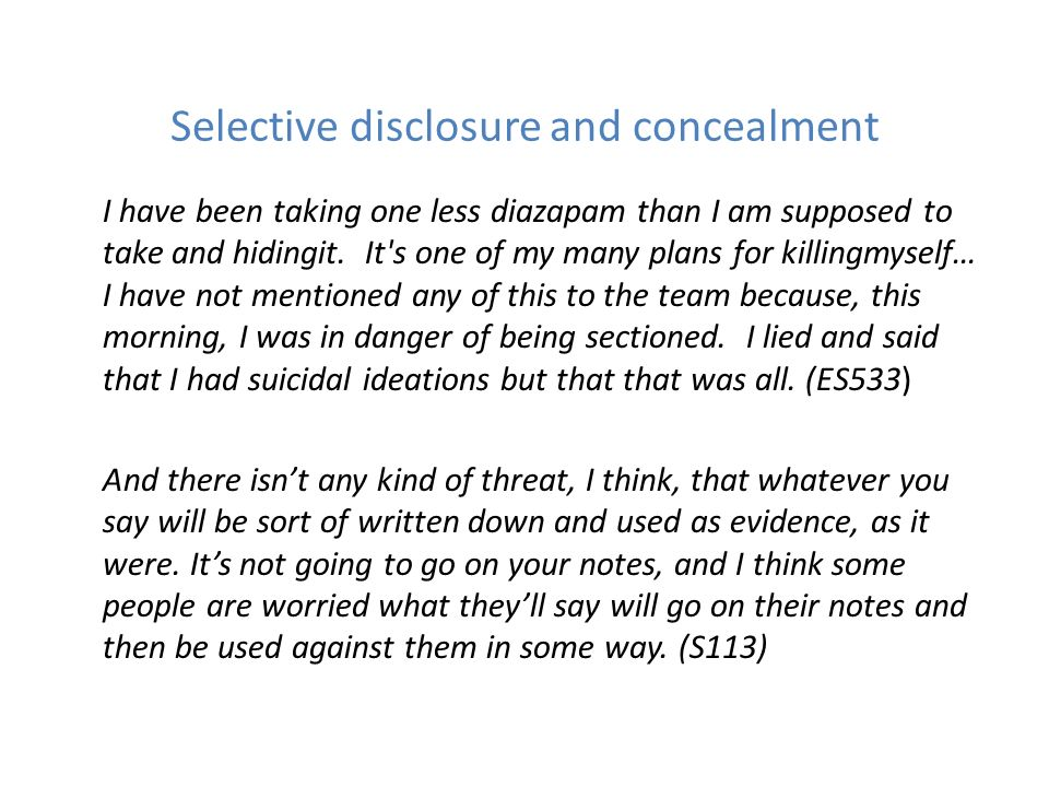 Selective disclosure and concealment I have been taking one less diazapam than I am supposed to take and hidingit. It's one of my many plans for killi