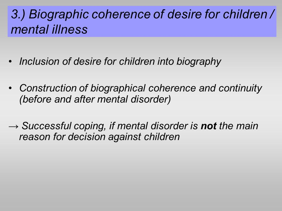 3.) Biographic coherence of desire for children / mental illness Inclusion of desire for children into biography Construction of biographical coherenc