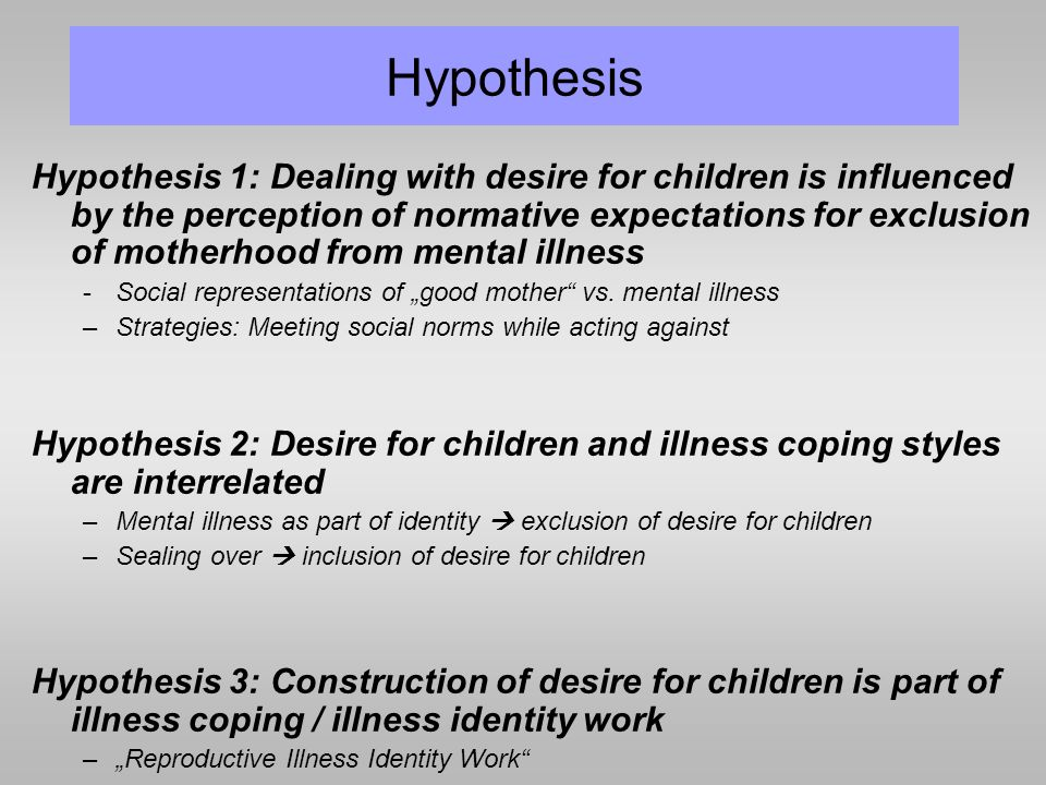 Hypothesis Hypothesis 1: Dealing with desire for children is influenced by the perception of normative expectations for exclusion of motherhood from m