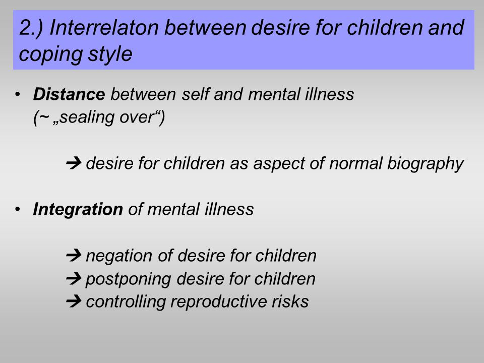 2.) Interrelaton between desire for children and coping style Distance between self and mental illness (~ sealing over) desire for children as aspect