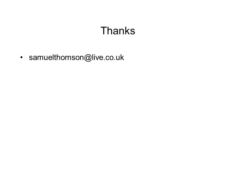 Thanks samuelthomson@live.co.uk