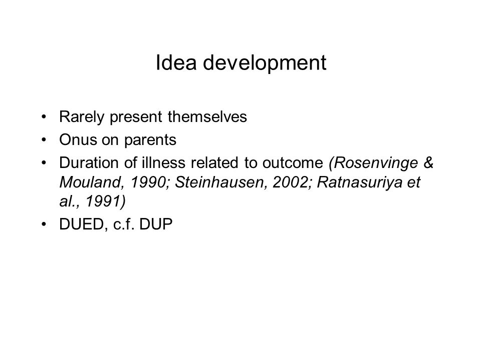 Idea development Rarely present themselves Onus on parents Duration of illness related to outcome (Rosenvinge & Mouland, 1990; Steinhausen, 2002; Ratn