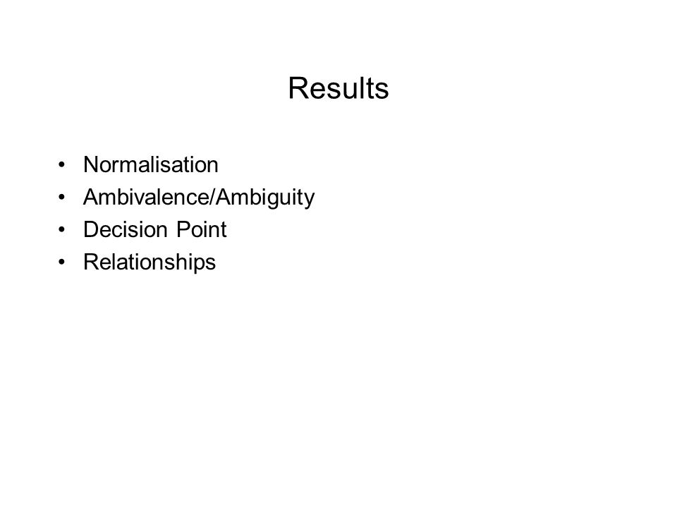 Results Normalisation Ambivalence/Ambiguity Decision Point Relationships