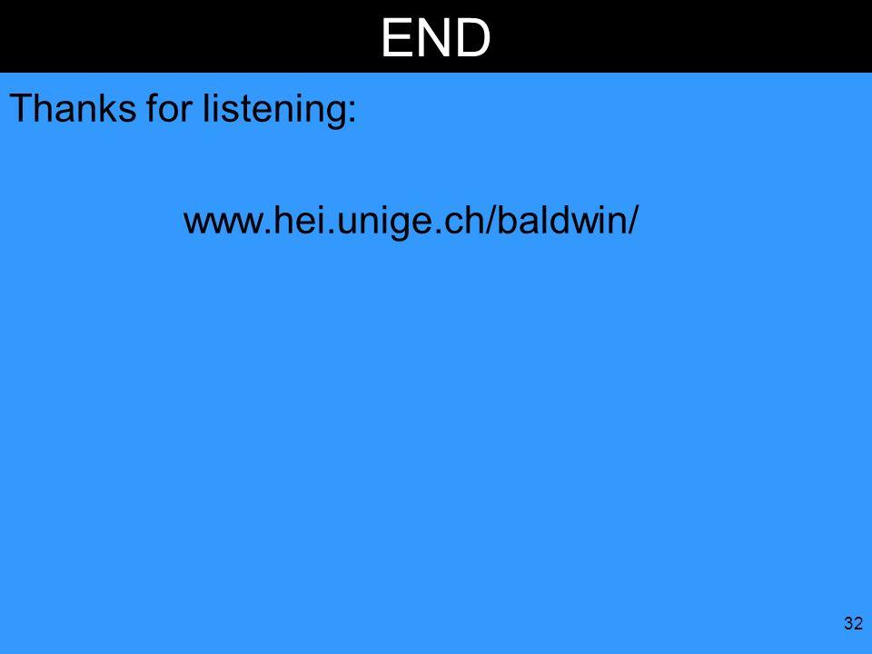 32 END Thanks for listening: www.hei.unige.ch/baldwin/