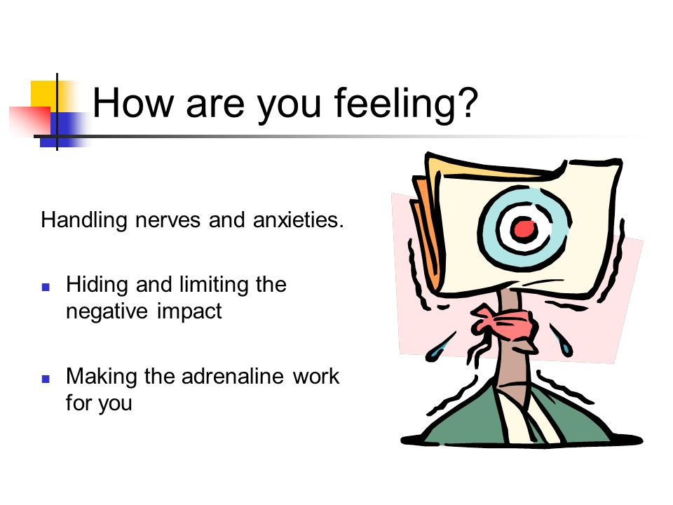 How are you feeling. Handling nerves and anxieties.