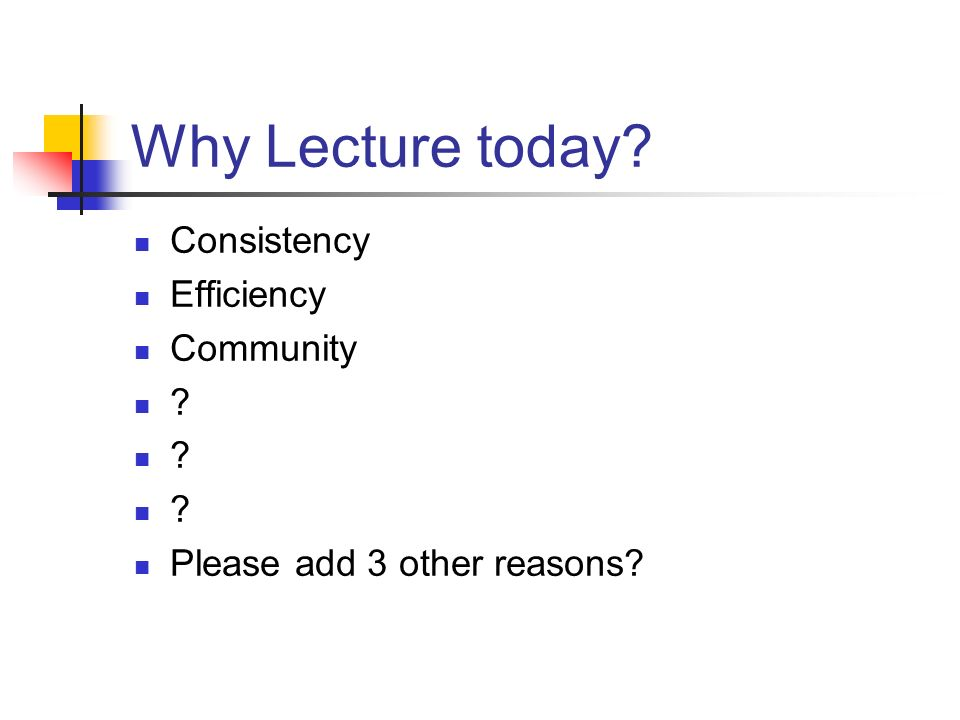 Why Lecture today Consistency Efficiency Community Please add 3 other reasons
