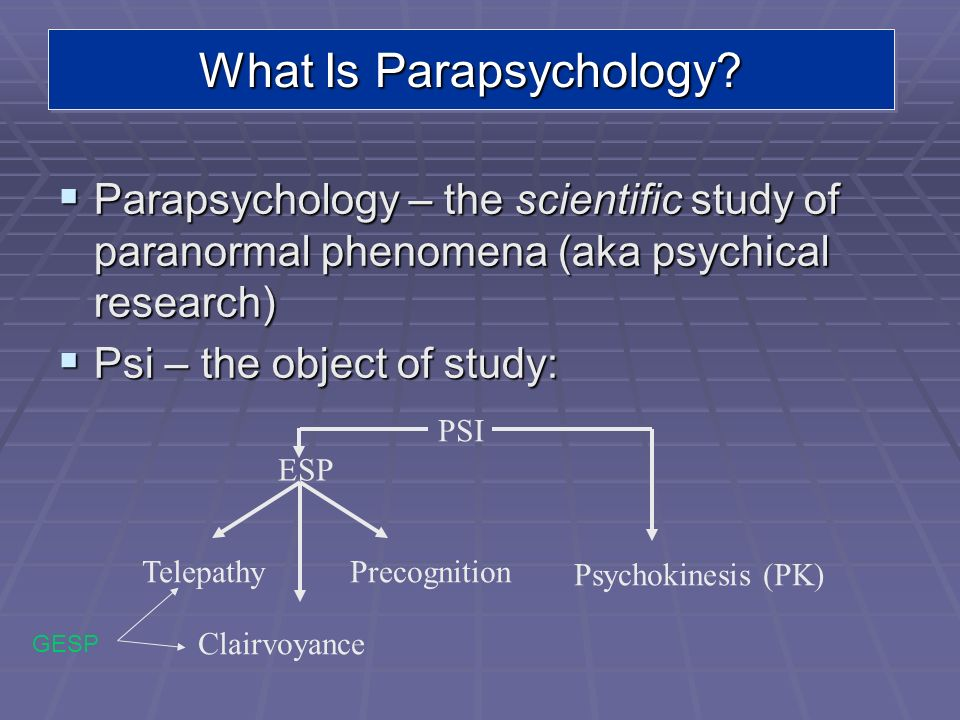 What Is Parapsychology? Parapsychology – the scientific study of paranormal phenomena (aka psychical research) Parapsychology – the scientific study o