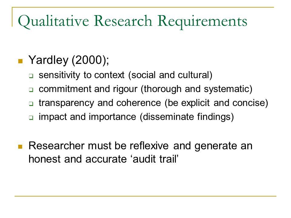 Qualitative Research Requirements Yardley (2000); sensitivity to context (social and cultural) commitment and rigour (thorough and systematic) transpa