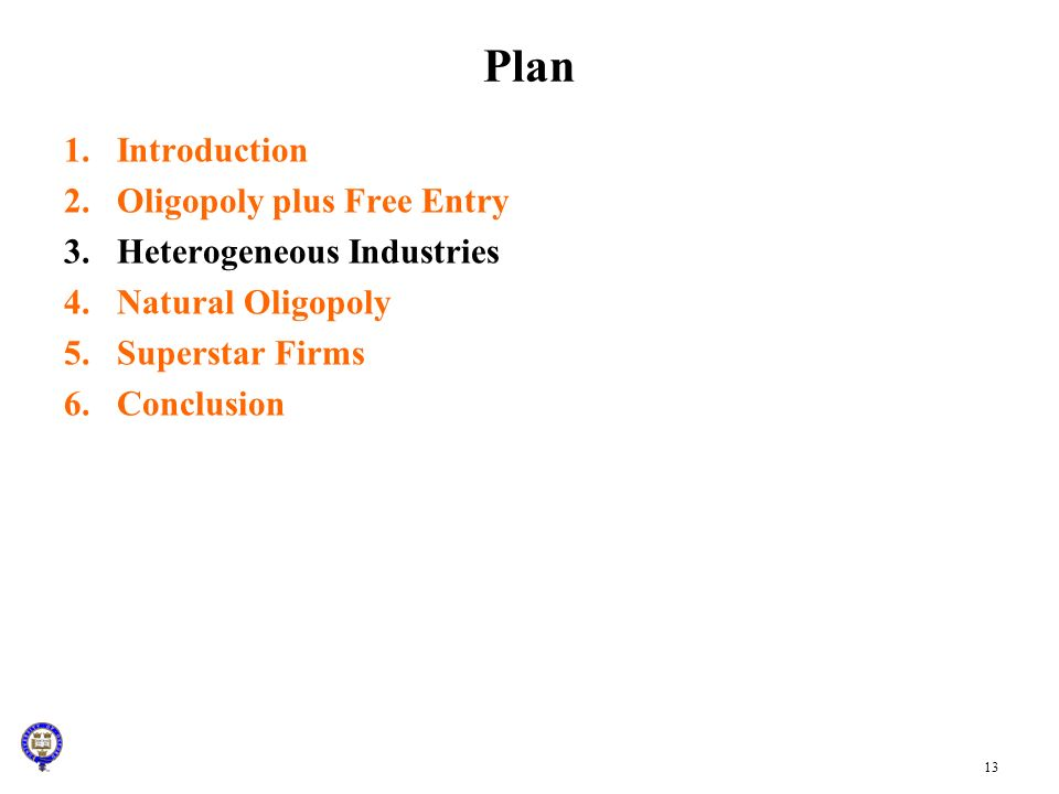 13 Plan 1.Introduction 2.Oligopoly plus Free Entry 3.Heterogeneous Industries 4.Natural Oligopoly 5.Superstar Firms 6.Conclusion