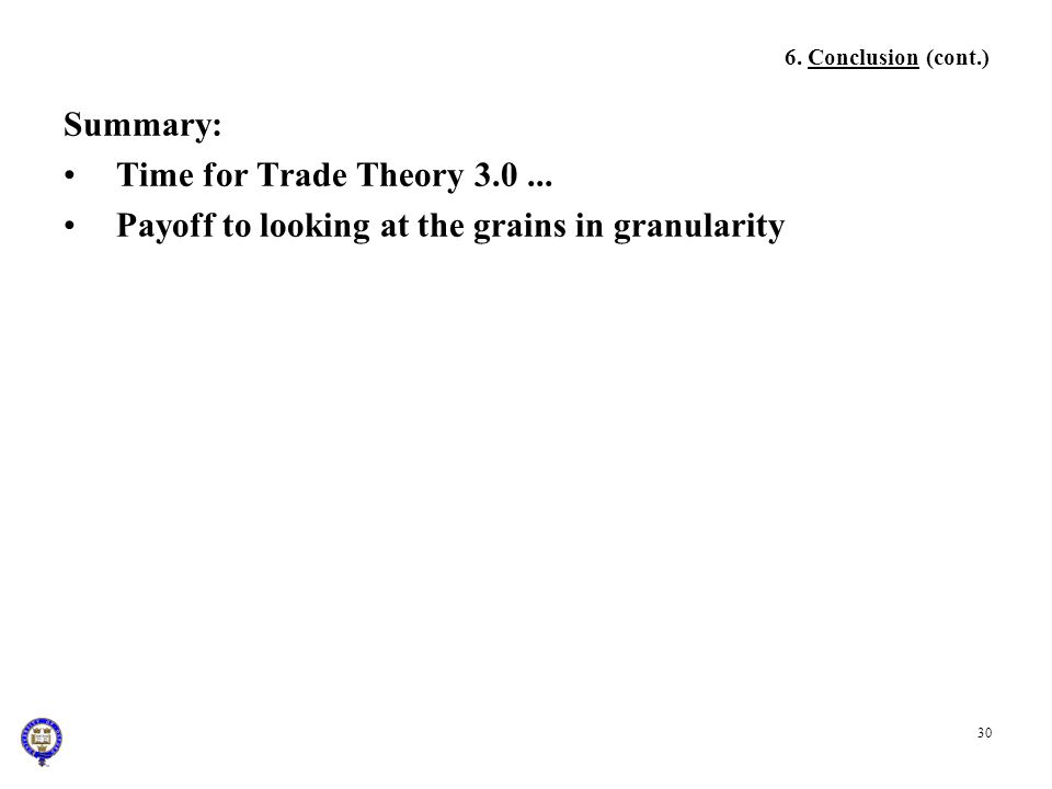 30 6. Conclusion (cont.) Summary: Time for Trade Theory 3.0... Payoff to looking at the grains in granularity