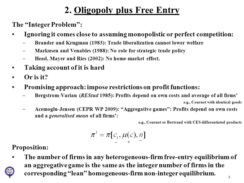 8 2. Oligopoly plus Free Entry The Integer Problem: Ignoring it comes close to assuming monopolistic or perfect competition: –Brander and Krugman (198