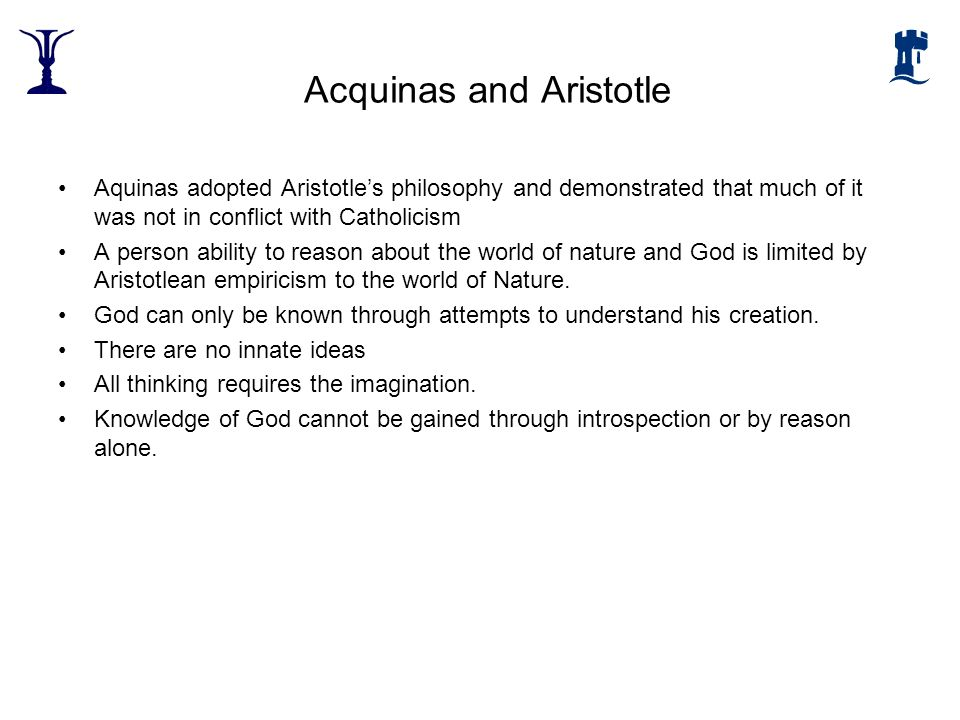 Acquinas and Aristotle Aquinas adopted Aristotles philosophy and demonstrated that much of it was not in conflict with Catholicism A person ability to