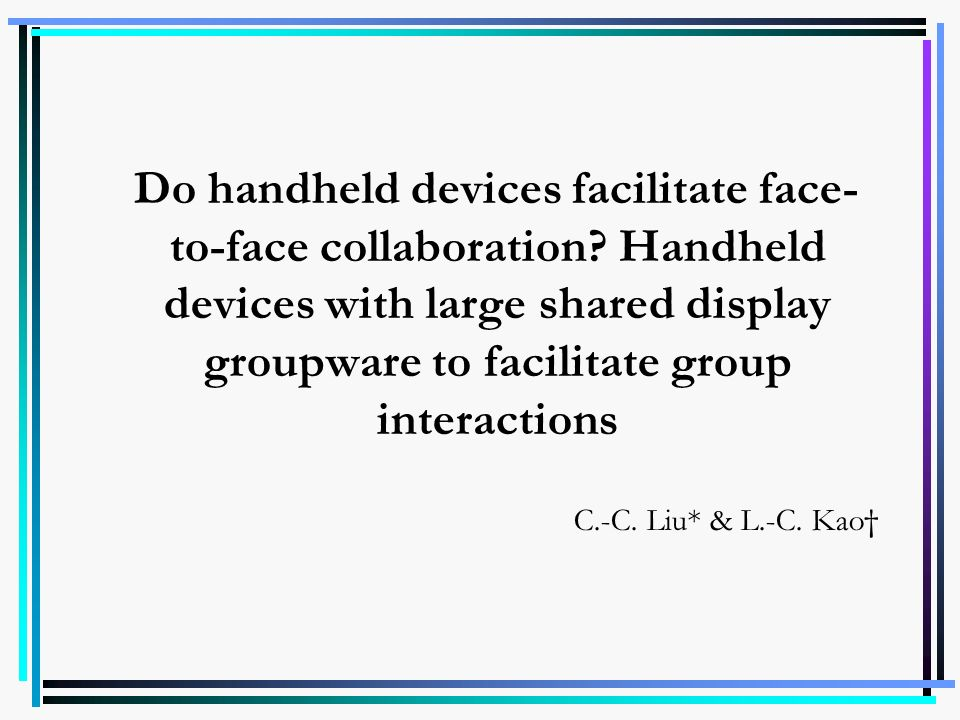 Do handheld devices facilitate face- to-face collaboration? Handheld devices with large shared display groupware to facilitate group interactions C.-C