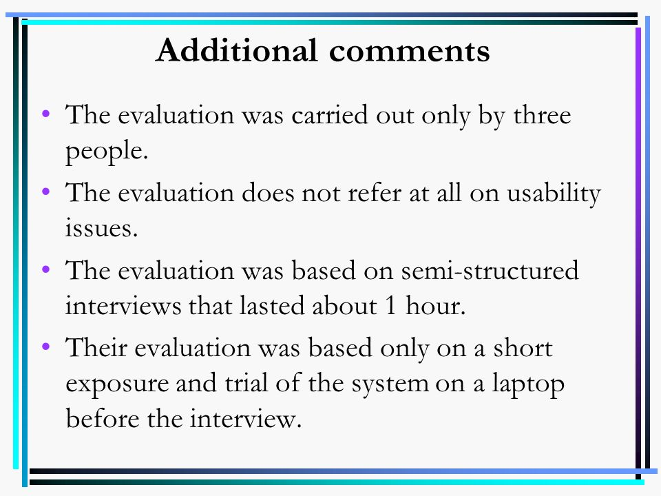 Additional comments The evaluation was carried out only by three people. The evaluation does not refer at all on usability issues. The evaluation was