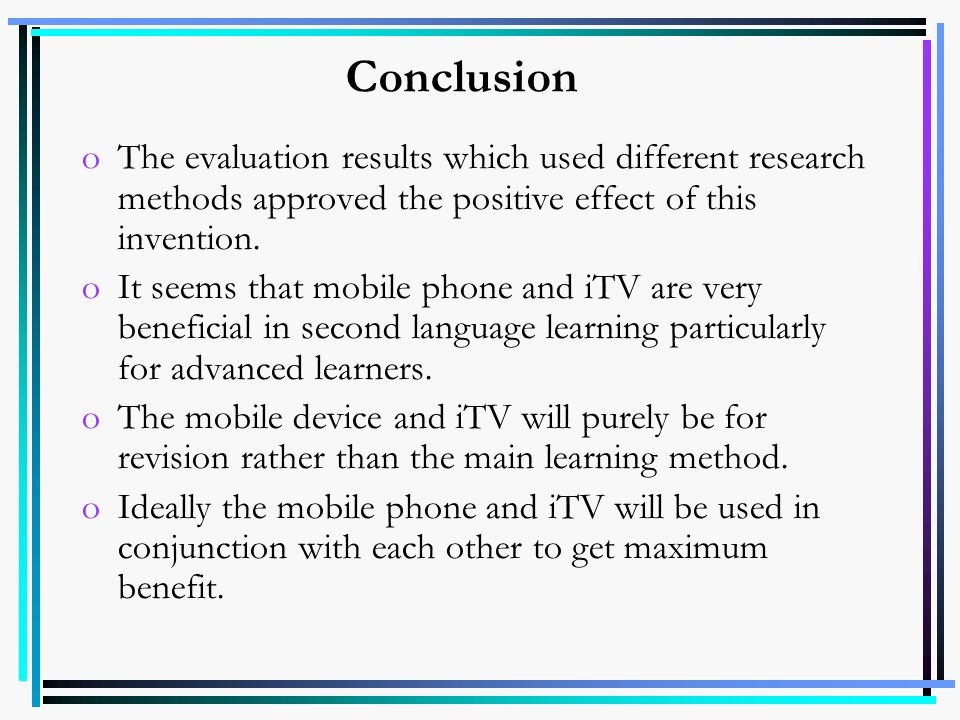 Conclusion oThe evaluation results which used different research methods approved the positive effect of this invention. oIt seems that mobile phone a