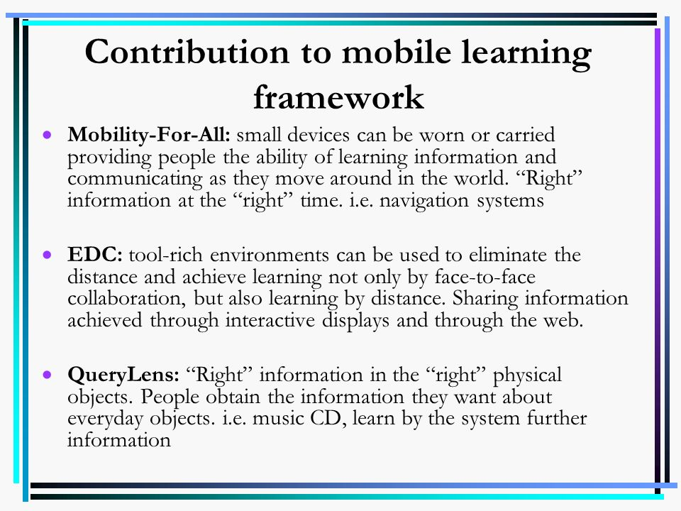 Contribution to mobile learning framework Mobility-For-All: small devices can be worn or carried providing people the ability of learning information
