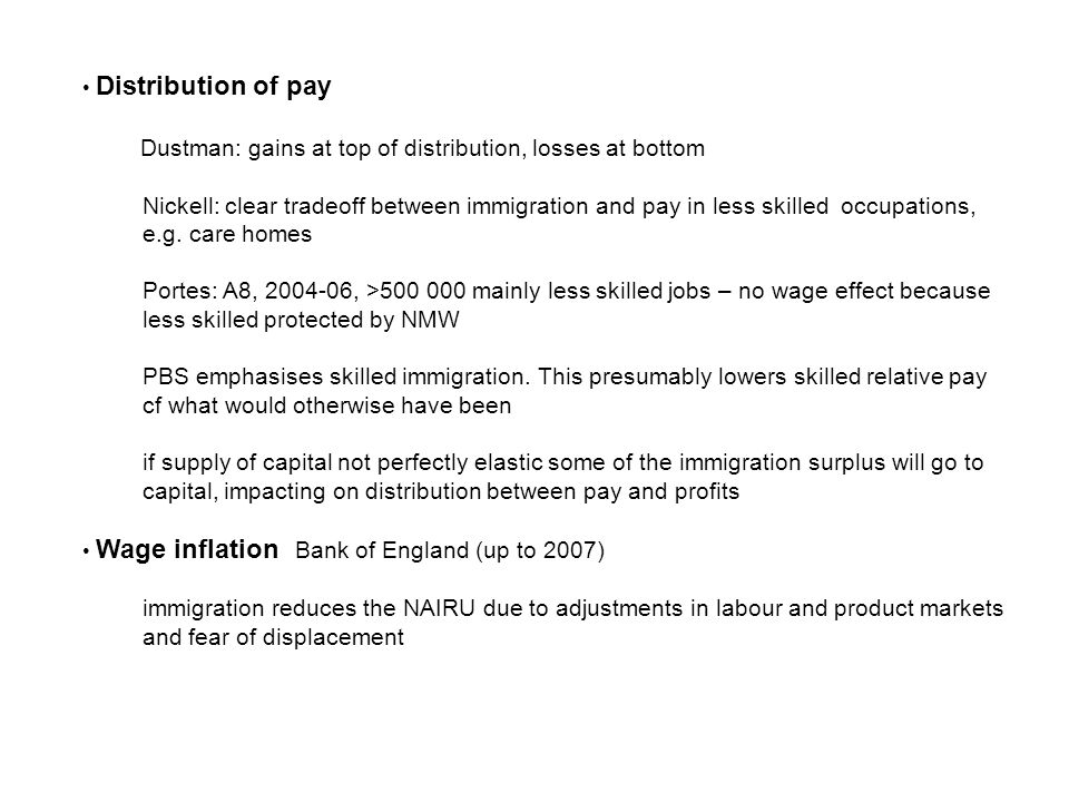 Distribution of pay Dustman: gains at top of distribution, losses at bottom Nickell: clear tradeoff between immigration and pay in less skilled occupations, e.g.
