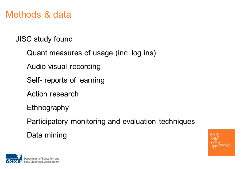 Methods & data JISC study found Quant measures of usage (inc log ins) Audio-visual recording Self- reports of learning Action research Ethnography Participatory monitoring and evaluation techniques Data mining