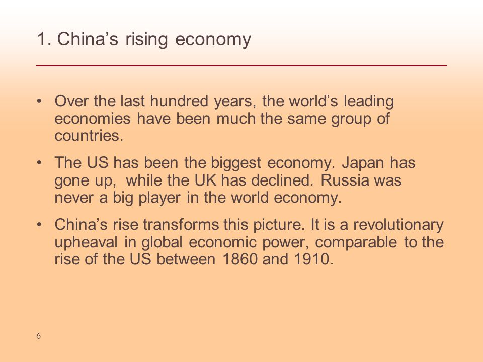 6 1. Chinas rising economy Over the last hundred years, the worlds leading economies have been much the same group of countries. The US has been the b