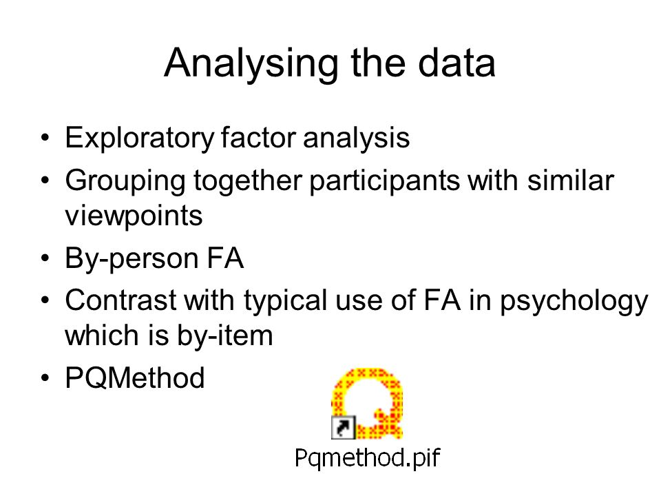 Analysing the data Exploratory factor analysis Grouping together participants with similar viewpoints By-person FA Contrast with typical use of FA in