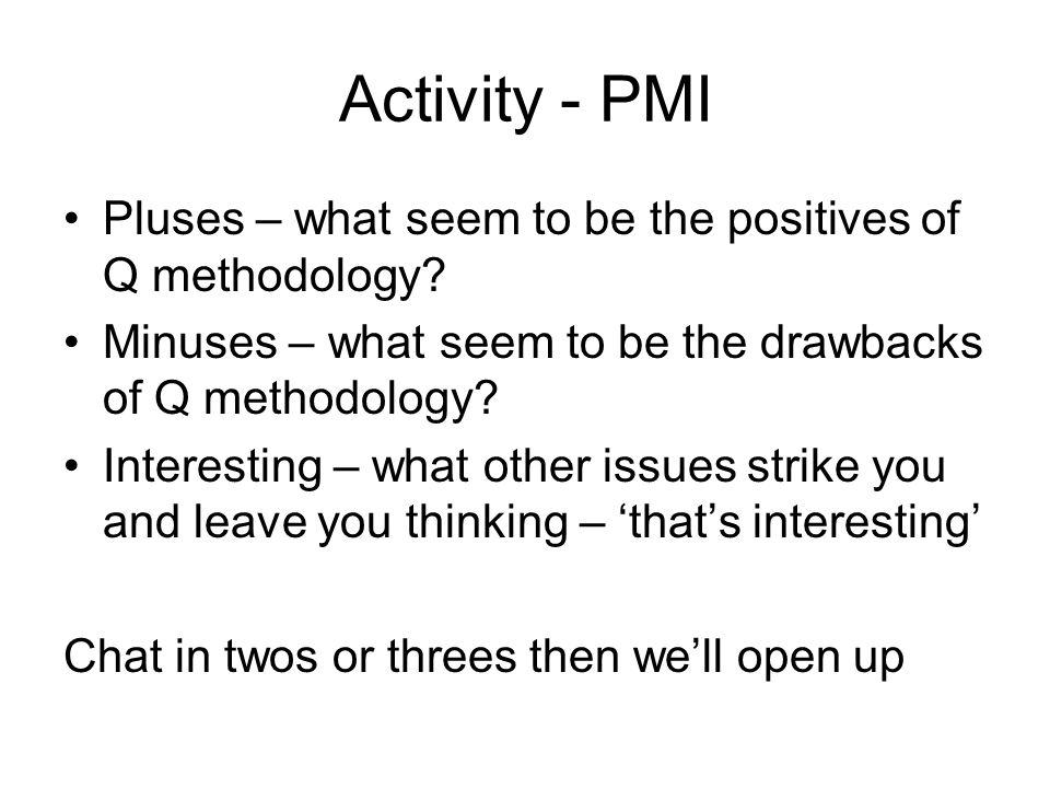 Activity - PMI Pluses – what seem to be the positives of Q methodology.
