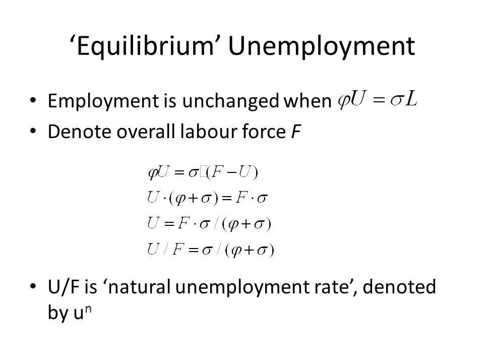 Equilibrium Unemployment Employment is unchanged when Denote overall labour force F U/F is natural unemployment rate, denoted by u n