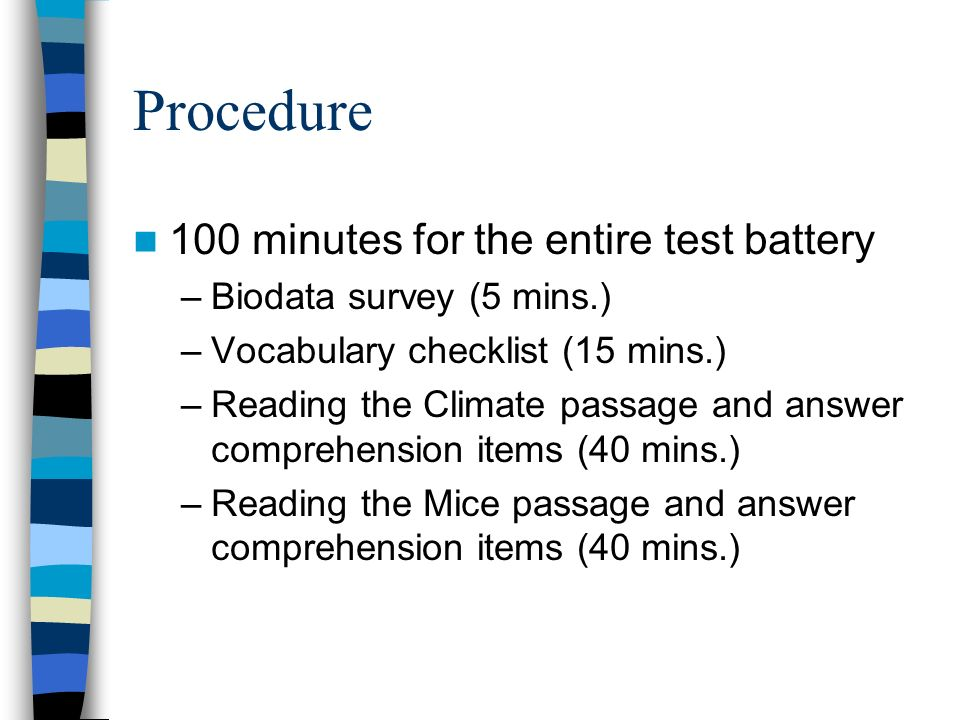 Procedure 100 minutes for the entire test battery –Biodata survey (5 mins.) –Vocabulary checklist (15 mins.) –Reading the Climate passage and answer c