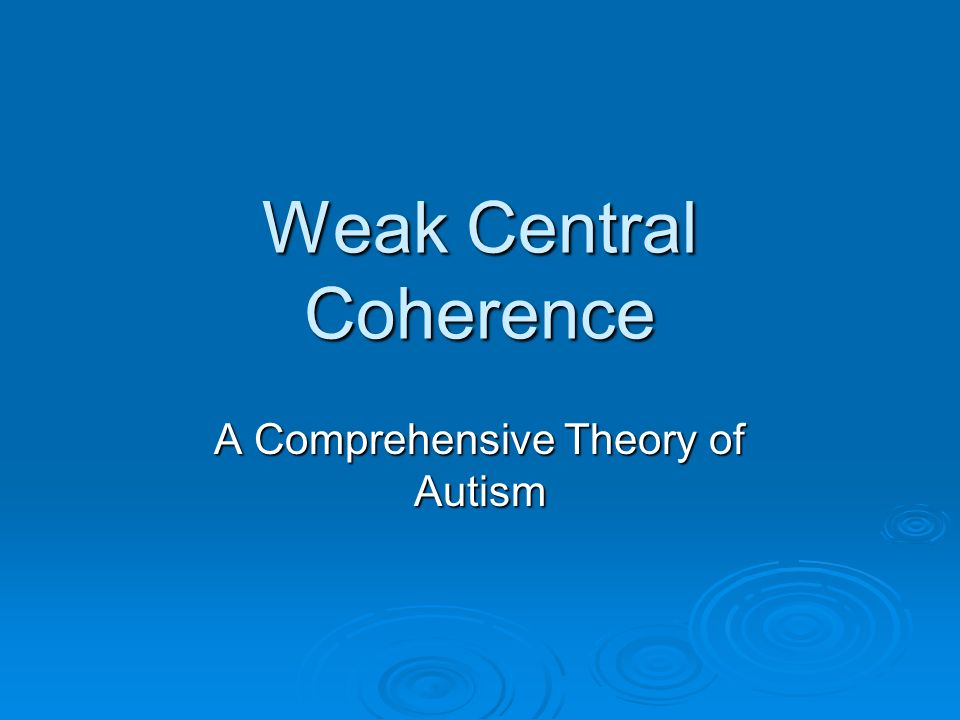 Weak Central Coherence A Comprehensive Theory of Autism
