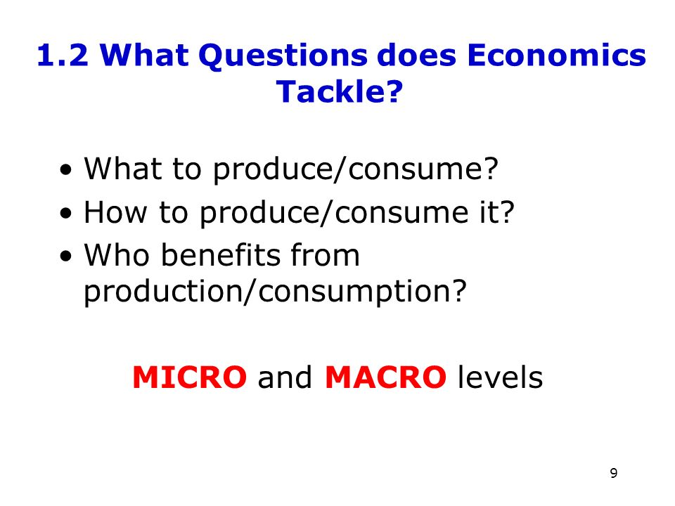 10 1.3 Who are Economists and how do they answer those questions.