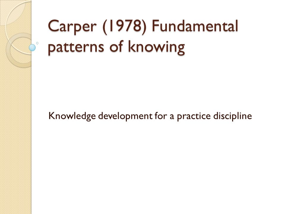 Carper (1978) Fundamental patterns of knowing Knowledge development for a practice discipline