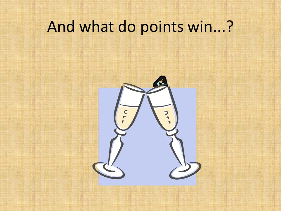 And what do points win...