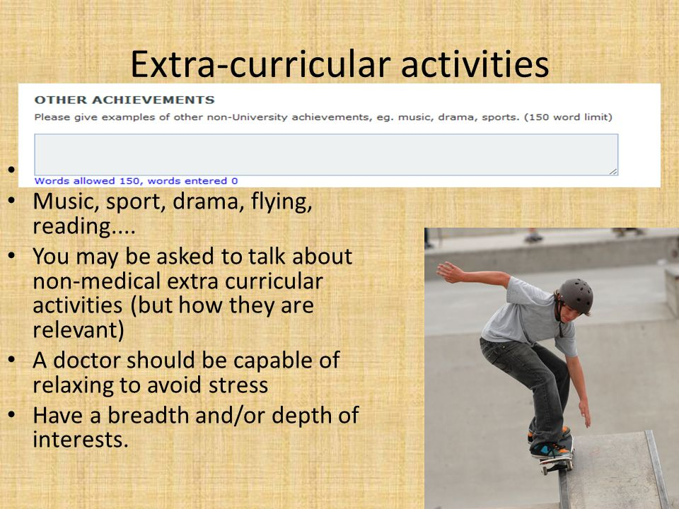 Extra-curricular activities Can be medical/non-medical Music, sport, drama, flying, reading....