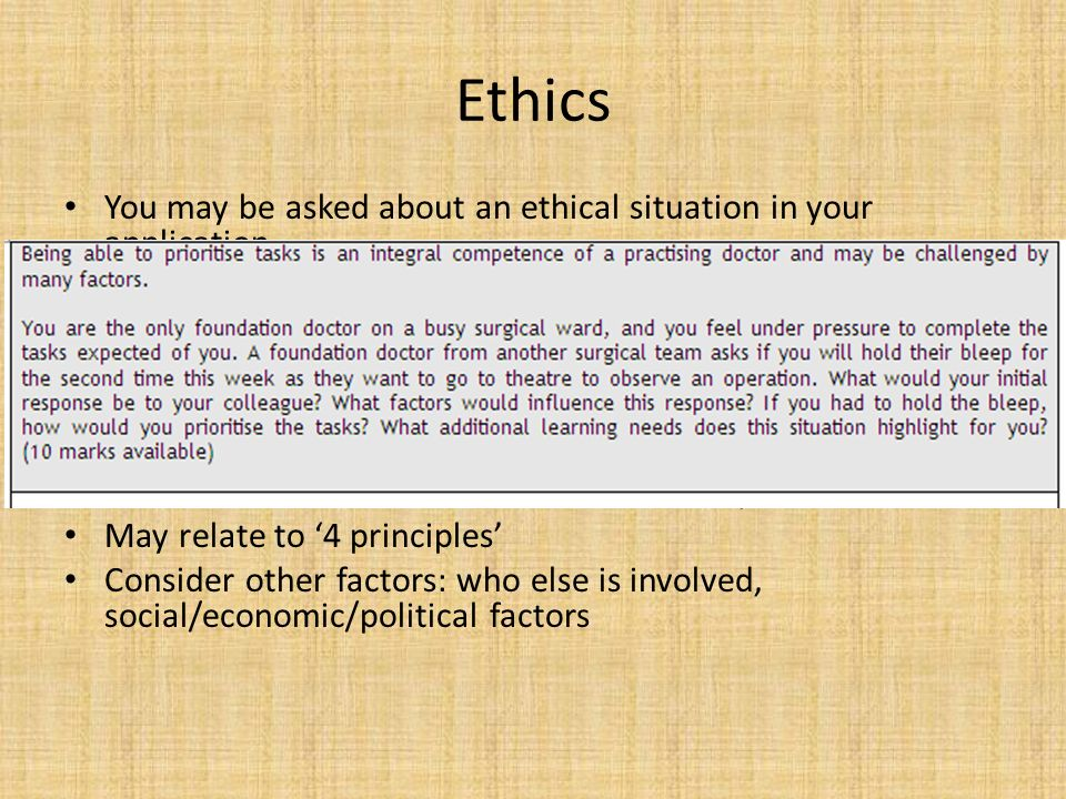 Ethics You may be asked about an ethical situation in your application Make the most of your reflections in your Cp1/Cp2 logbooks.
