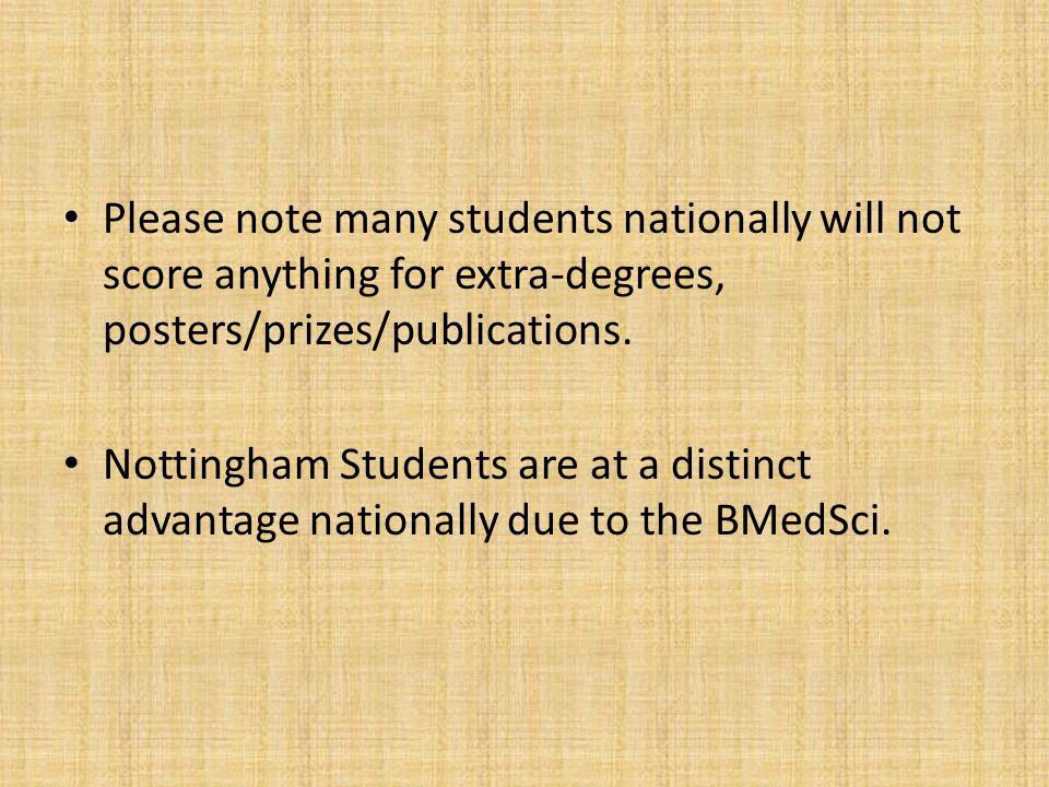 Please note many students nationally will not score anything for extra-degrees, posters/prizes/publications.