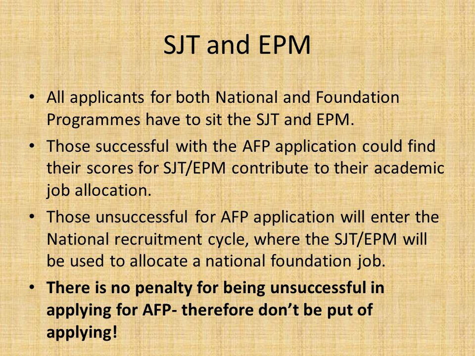SJT and EPM All applicants for both National and Foundation Programmes have to sit the SJT and EPM.