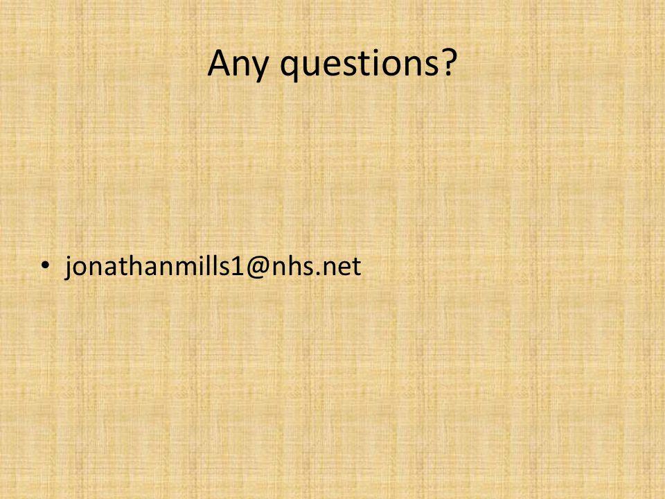 Any questions? jonathanmills1@nhs.net