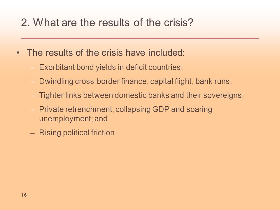 16 2. What are the results of the crisis.