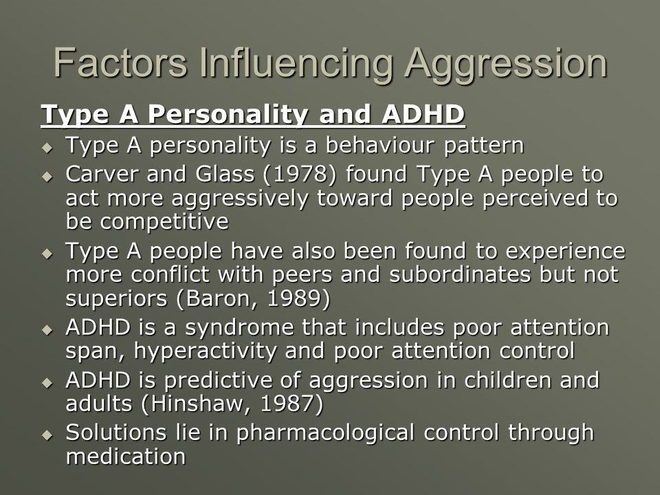 Factors Influencing Aggression Type A Personality and ADHD Type A personality is a behaviour pattern Type A personality is a behaviour pattern Carver