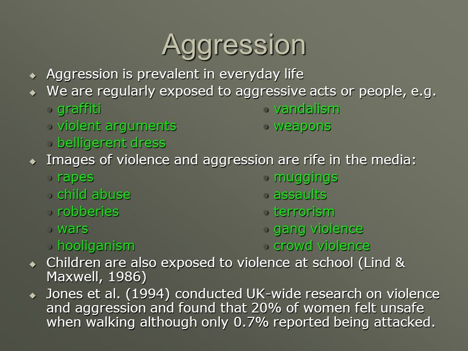 Aggression Aggression is prevalent in everyday life Aggression is prevalent in everyday life We are regularly exposed to aggressive acts or people, e.