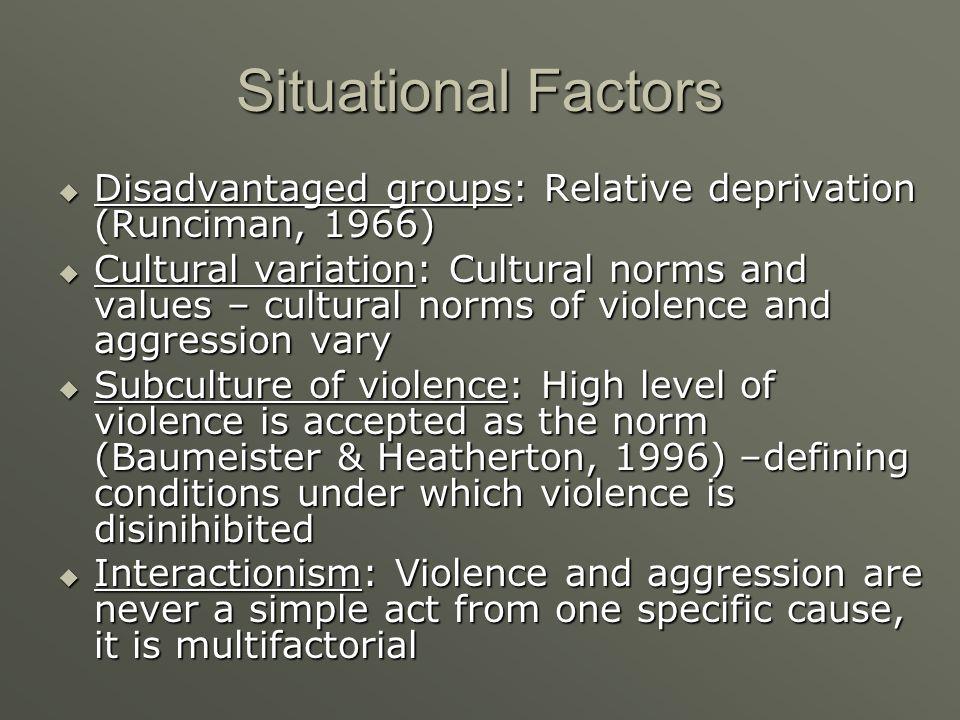 Situational Factors Disadvantaged groups: Relative deprivation (Runciman, 1966) Disadvantaged groups: Relative deprivation (Runciman, 1966) Cultural v