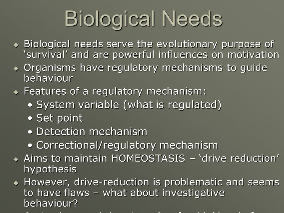Biological Needs Biological needs serve the evolutionary purpose of survival and are powerful influences on motivation Biological needs serve the evol